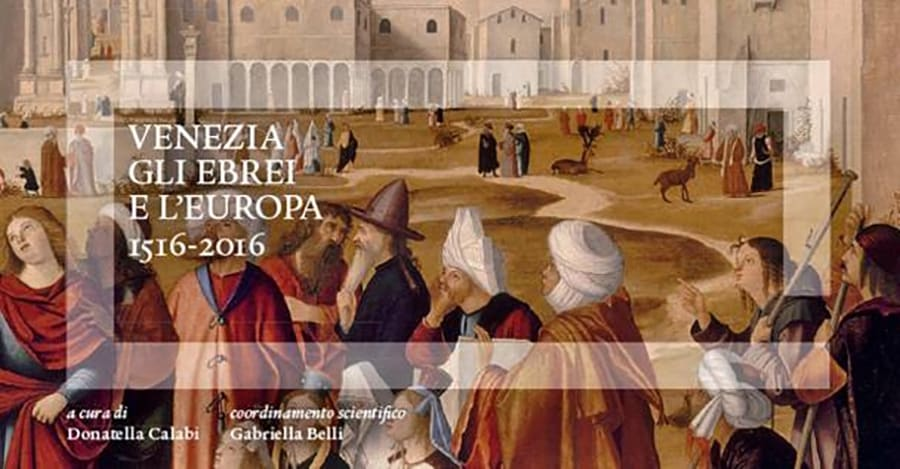"""Exhibition: Venice, the Jews and Europe 1516 - 2016 - Venezia Autentica 